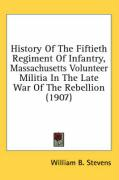 History of the Fiftieth Regiment of Infantry, Massachusetts Volunteer Militia in the Late War of the Rebellion (1907) - Stevens, William B.