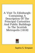 A Visit to Edinburgh: Containing a Description of the Principal Curiosities and Public Buildings in the Scottish Metropolis (1818) - Simpson, Sophia S.
