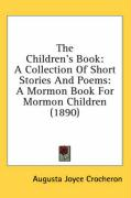 The Children's Book: A Collection of Short Stories and Poems: A Mormon Book for Mormon Children (1890) - Crocheron, Augusta Joyce