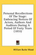 Personal Recollections of the Stage: Embracing Notices of Actors, Authors and Auditors During a Period of Forty Years (1855) - Wood, William Burke