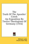 The Truth of the Apostles' Creed: An Exposition by Twelve Theologians of Germany (1916) - Laible, Wilhelm