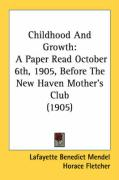 Childhood and Growth: A Paper Read October 6th, 1905, Before the New Haven Mother's Club (1905)