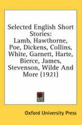 Selected English Short Stories: Lamb, Hawthorne, Poe, Dickens, Collins, White, Garnett, Harte, Bierce, James, Stevenson, Wilde and More (1921)
