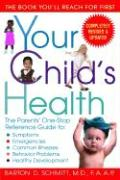 Your Child's Health: The Parents' One-Stop Reference Guide To: Symptoms, Emergencies, Common Illnesses, Behavior Problems, and Healthy Deve