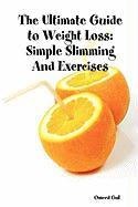 The Ultimate Guide to Weight Loss: Simple Slimming and Exercises