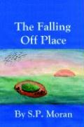 The Falling Off Place - Moran, S. P.