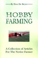 Hobby Farming: A Collection of Articles for the Novice Farmer - de Beyer, Don