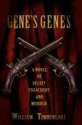 Gene's Genes: A Novel of Deceit, Treachery, and Murder - Timberlake, William