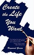 Create the Life You Want - Gerson, Raymond