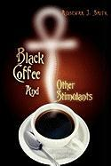 Black Coffee and Other Stimulants - Smith, Acosewaa J.
