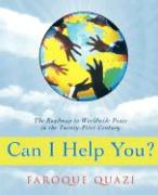 Can I Help You?: The Roadmap to Worldwide Peace in the Twenty-First Century - Quazi, Faroque