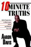 10 Minute Truths: Quick Inspiration to Rejuvenate, Refuel and Refocus Your Life - Davis, Aaron