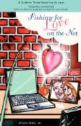 Fishing for Love on the Net: A Guide to Those Searching for Love - Reed, Myles, Jr.