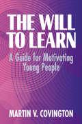 The Will to Learn: A Guide for Motivating Young People - Covington, Martin V.