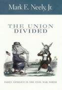 The Union Divided: Party Conflict in the Civil War North - Neely, Mark, Jr.; Neely