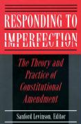 Responding to Imperfection: The Theory and Practice of Constitutional Amendment