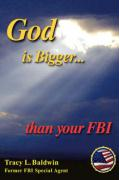 God Is Bigger Than Your FBI - Baldwin, Tracy L.