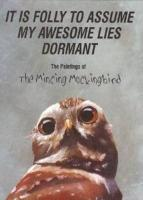 It Is Folly to Assume My Awesome Lies Dormant: The Paintings of the Mincing Mockingbird - Adrian, Matt