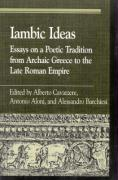 Iambic Ideas: Essays on a Poetic Tradition from Archaic Greece to the Late Roman Empire