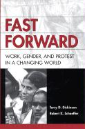Fast Forward: Work, Gender, and Protest in a Changing World - Dickinson, Torry D.; Schaeffer, Robert K.