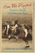 How We Played: Games From Childhood Past: A History of Childhood Games