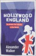 Hollywood England: British Film Industry in the Sixties - Walker, Alexander