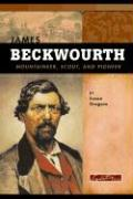 James Beckwourth: Mountaineer, Scout, and Pioneer - Gregson, Susan R.
