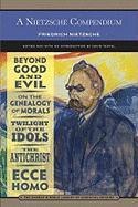 A Nietzsche Compendium: Beyond Good and Evil, on the Genealogy of Morals, Twilight of the Idols, the Antichrist, and Ecce Homo