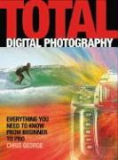 Total Digital Photography: Everything You Need to Know from Beginner to Pro - George, Chris