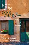 Hot Sun, Cool Shadow: Savoring the Food, History, and Mystery of the Languedoc
