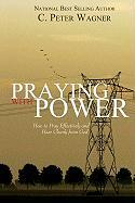 Praying with Power: How to Prayer Effectively and Hear Clearly from God