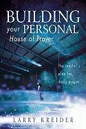 Building Your Personal House of Prayer: The Master's Plan for Daily Prayer - Kreider, Larry