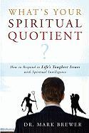 What Is Your Spiritual Quotient?: How to Respond to Life's Toughest Issues with Spiritual Intelligence - Brewer, Mark A.