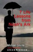 7 Lessons from Noah's Ark: How to Survive a Flood in Your Own Life