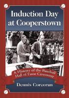 Induction Day at Cooperstown: A History of the Baseball Hall of Fame Ceremony - Corcoran, Dennis