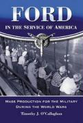 Ford in the Service of America: Mass Production for the Military During the World Wars