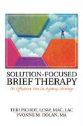 Solution-Focused Brief Therapy: Its Effective Use in Agency Settings - Pichot, Teri; Dolan, Yvonne; Dept of Health &. Envir, Jefferson Cty