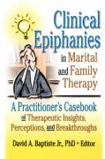 Clinical Epiphanies in Marital and Family Therapy: A Practitioner's Casebook of Therapeutic Insights, Perceptions, and Breakthroughs - Rotholz, James M.; Baptiste, David A.