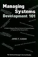 Managing Systems Development 101: A Guide to Designing Effective Commerical Products & Systems for Engineers & Their Bosses/CEOs