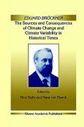 Eduard Brückner - The Sources and Consequences of Climate Change and Climate Variability in Historical Times