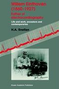 Willem Einthoven (1860-1927) Father of Electrocardiography, Life and Work, Ancestors and Contemporaries