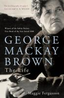 George MacKay Brown: The Life - Fergusson, Maggie