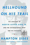 Hellhound On His Trail: The Stalking of Martin Luther King, Jr. and the International Hunt for His Assassin (Random House Large Print)