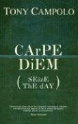 CArPE DiEM: SEizE ThE dAY