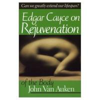 Edgar Cayce on Rejuvenation of the Body