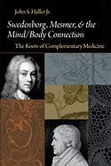 Swedenborg, Mesmer, and the Mind/Body Connection (PB) the Roots of Complementary Medicine: The Roots of Complementary Medicine
