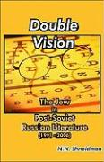 Double Vision: The Jew in Post-Soviet Russian Literature (1991-2006) - Shneidman, N. N.