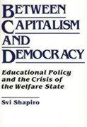 Between Capitalism and Democracy: Educational Policy and the Crisis of the Welfare State