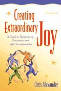 Creating Extraordinary Joy: A Guide to Authenticity, Connection, and Self-Transformation