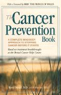 The Cancer Prevention Book: A Complete Mind/Body Approach to Stopping Cancer Before It Starts